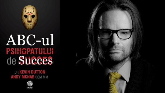 """""""ABC-ul psihopatului de succes"""" de Kevin Dutton și Andy McNab (recenzie)"""